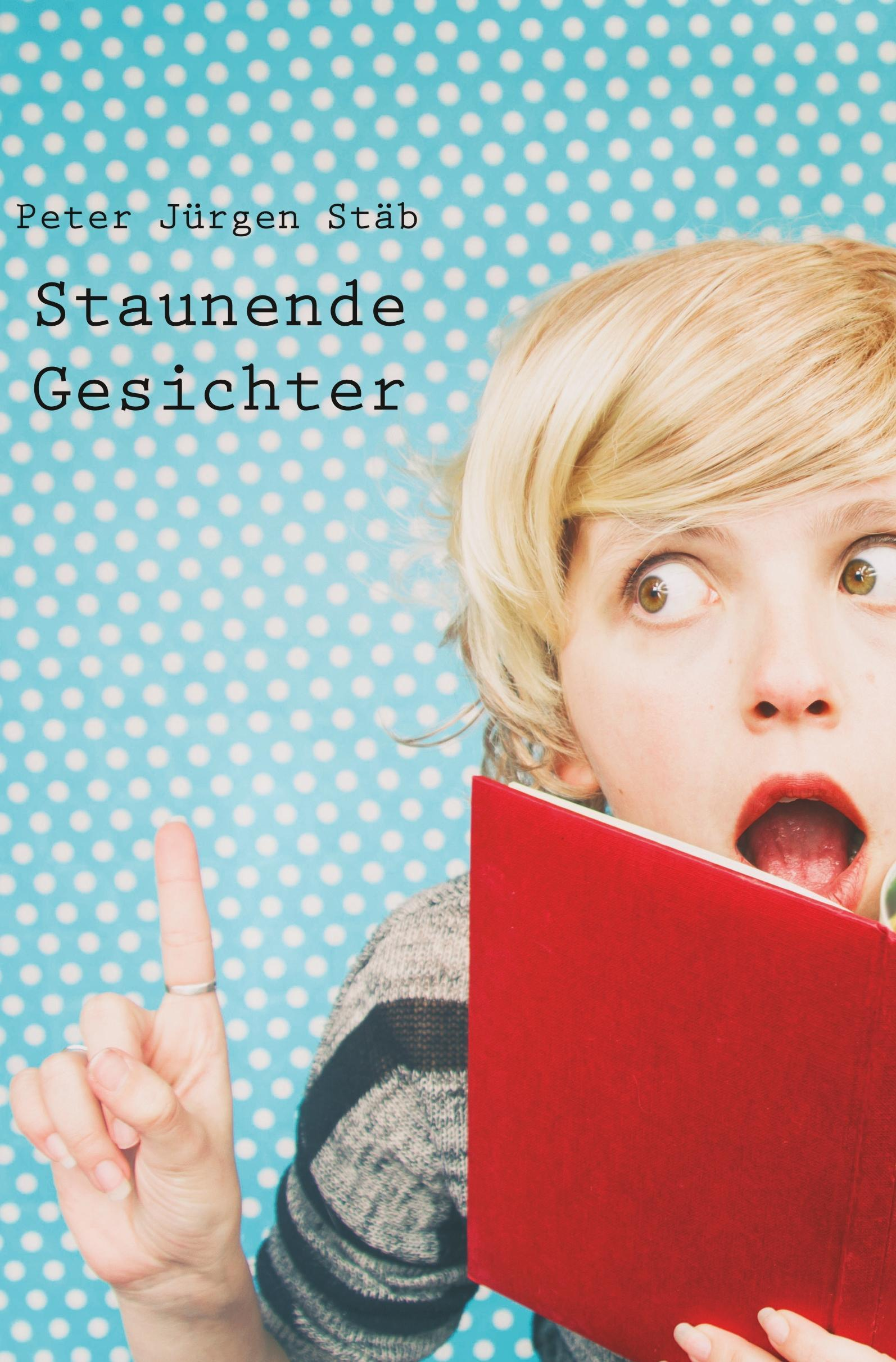 Staunende-Gesichter-Peter-Juergen-Staeb-Taschenbuch-Paperback-Deutsch-2017