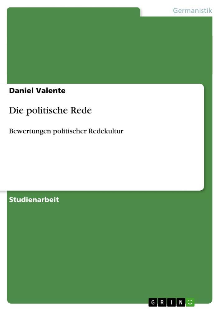 Die politische Rede  Bewertungen politischer Redekultur  Daniel Valente  Taschenbuch  Deutsch  2010 - Valente, Daniel