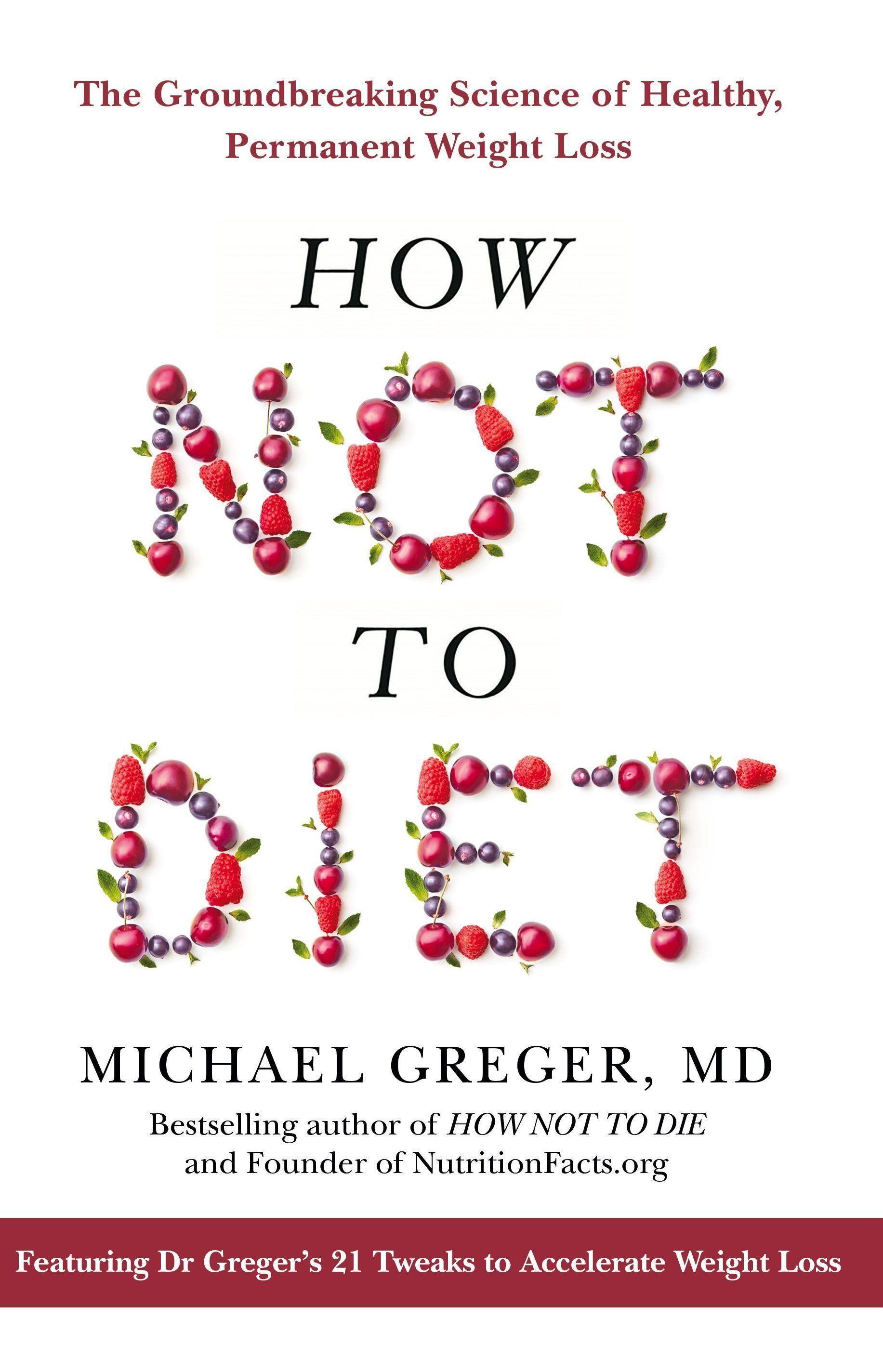 How Not To Diet  The Groundbreaking Science of Healthy, Permanent Weight Loss  Michael Greger  Taschenbuch  Englisch  2019