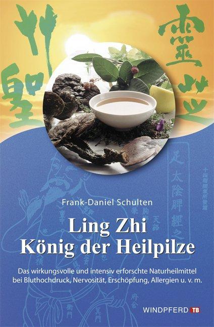 Ling Zhi. König der Heilpilze Frank-Daniel Schulten Taschenbuch Deutsch 2010