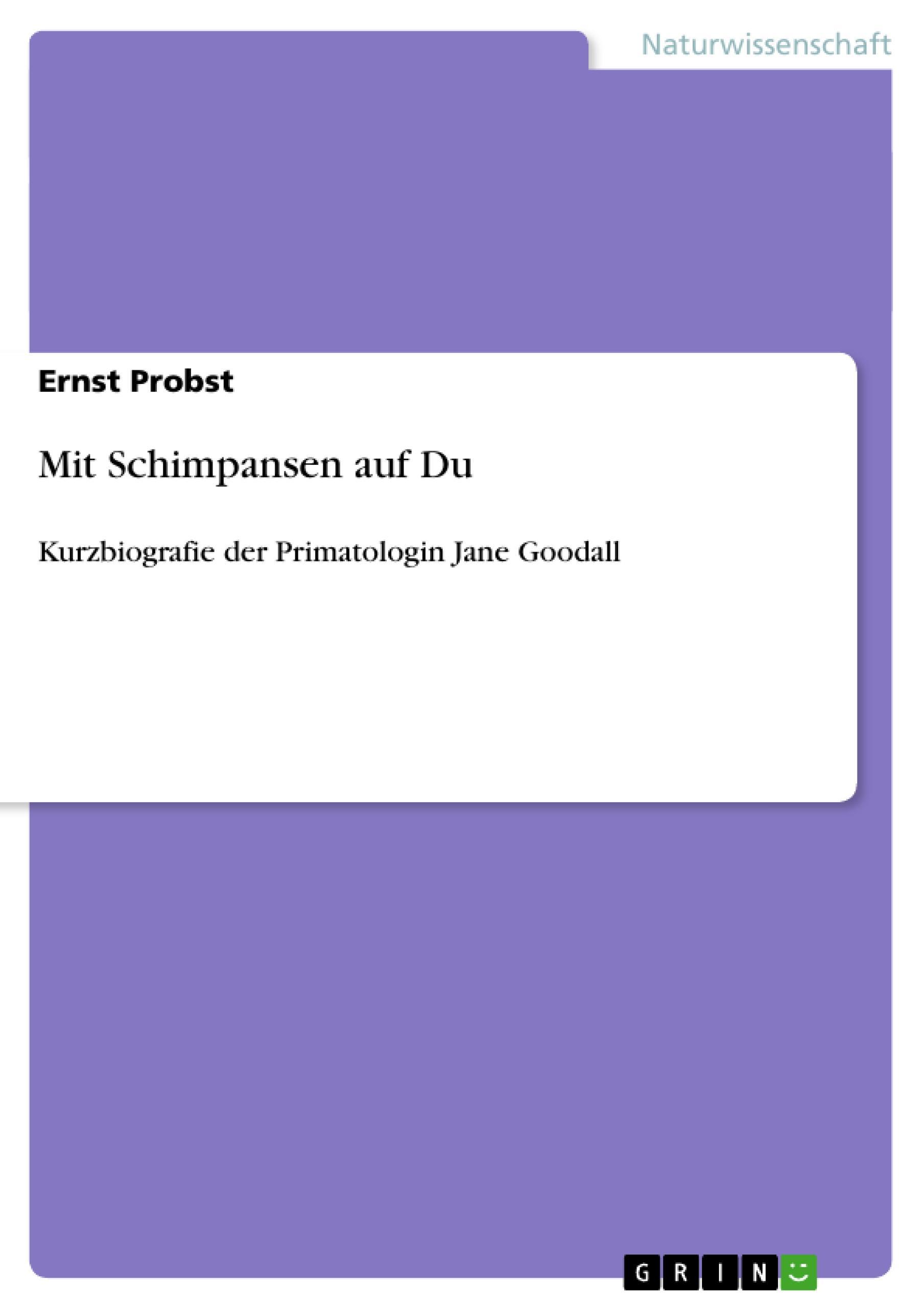 Mit Schimpansen auf Du  Kurzbiografie der Primatologin Jane Goodall  Ernst Probst  Taschenbuch  Deutsch  2012 - Probst, Ernst