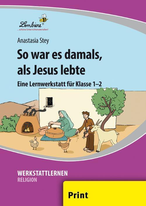So war es damals, als Jesus lebte (PR)  Grundschule, Religion, Klasse 1-2  Anastasia Stey  Stück  Deutsch  2019 - Stey, Anastasia