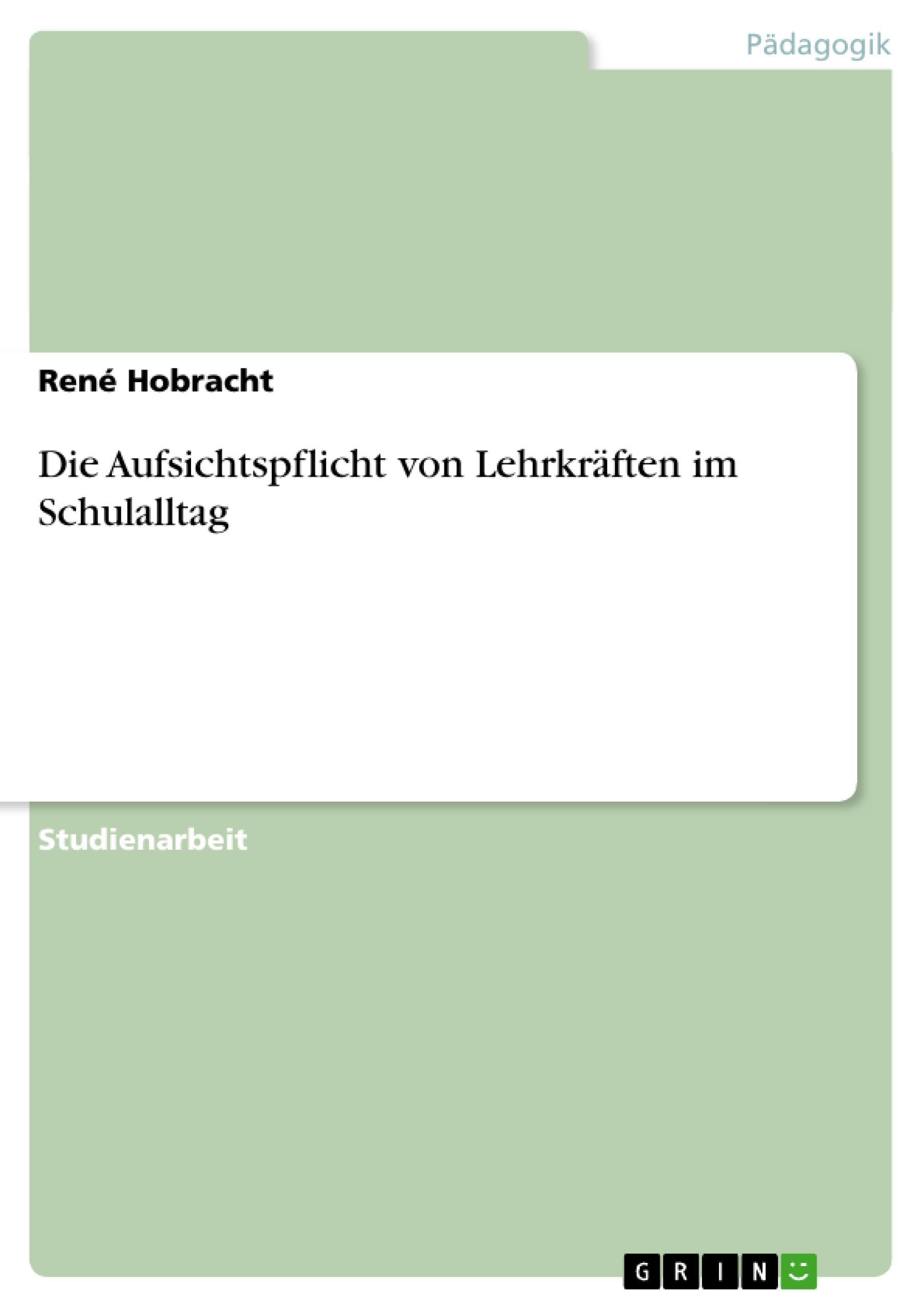 Die Aufsichtspflicht von Lehrkräften im Schulalltag  René Hobracht  Taschenbuch  Deutsch  2010 - Hobracht, René