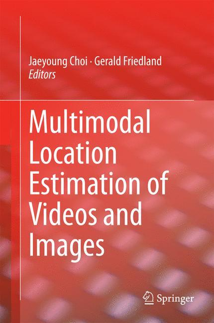 Multimodal Location Estimation of Videos and Images Jaeyoung Choi Buch Book 2014