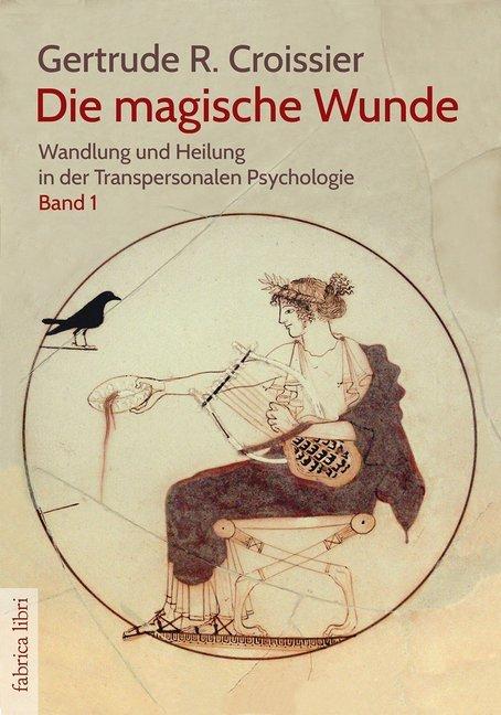 Die magische Wunde  Wandlung und Heilung in der Transpersonalen Psychologie (Bd.1)  Gertrude R. Croissier  Buch  Fabrica libri  Deutsch  2017 - Croissier, Gertrude R.