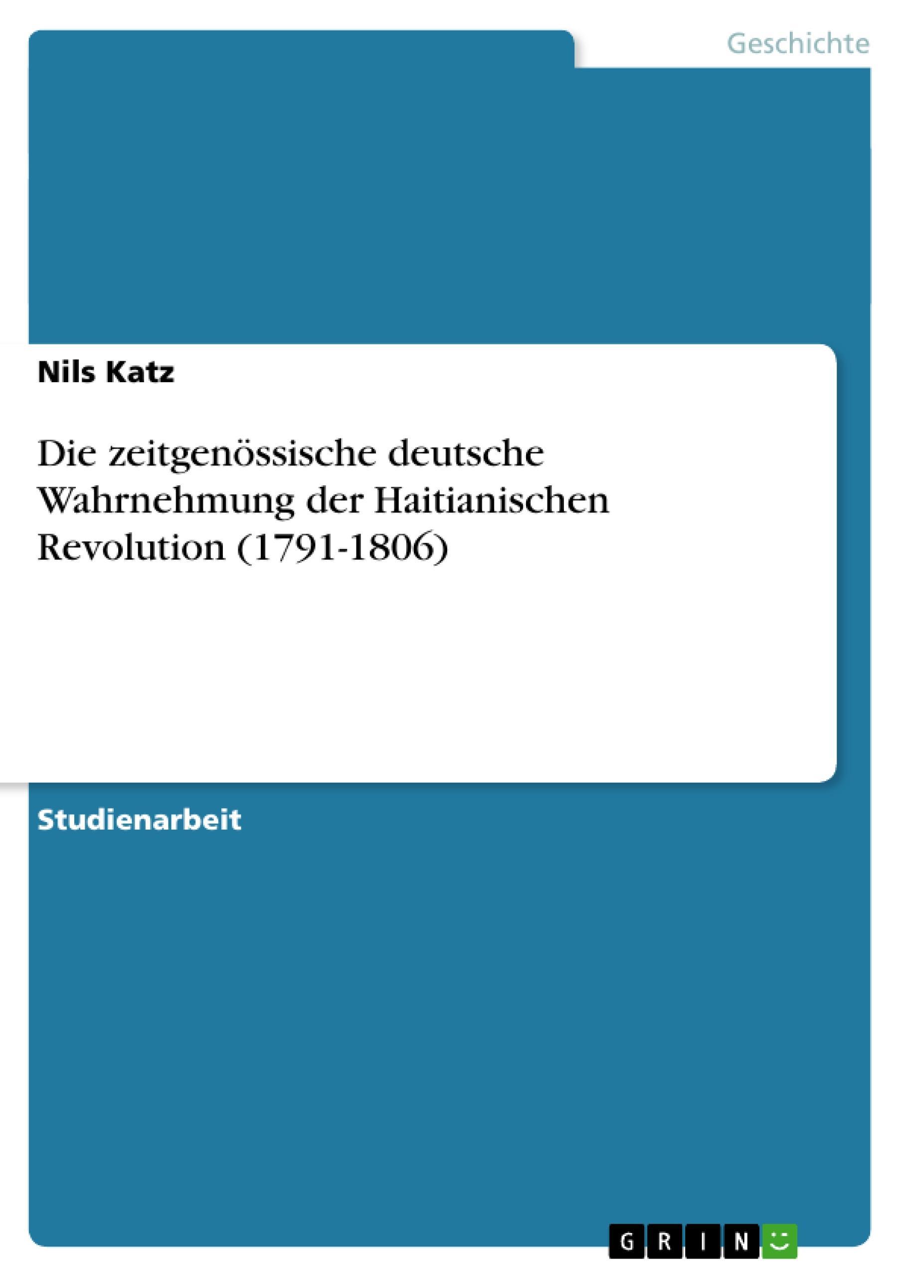 Die zeitgenössische deutsche Wahrnehmung der Haitianischen Revolution (1791-1806)  Nils Katz  Taschenbuch  Deutsch  2010 - Katz, Nils