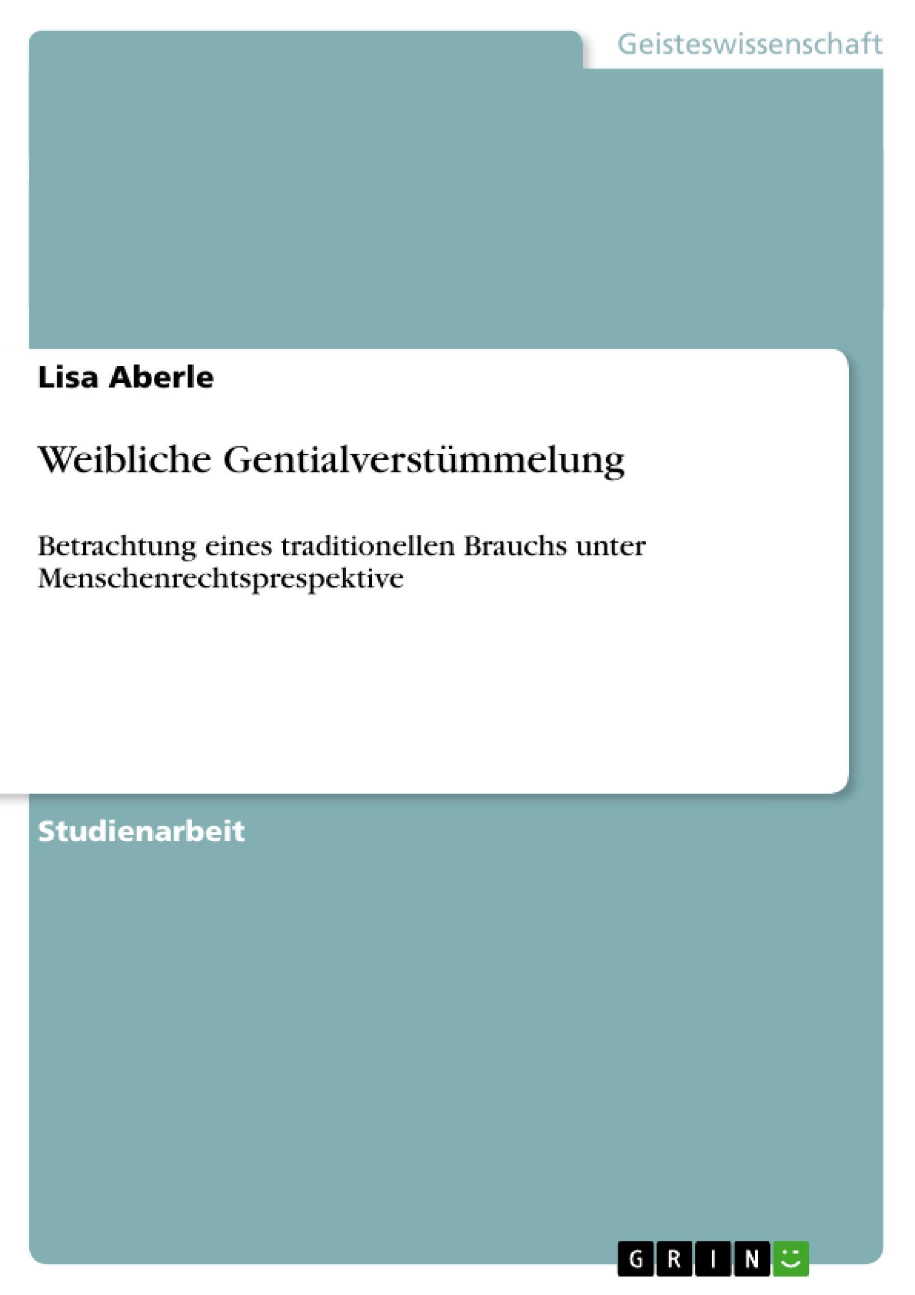 Weibliche Gentialverstümmelung  Betrachtung eines traditionellen Brauchs unter Menschenrechtsprespektive  Lisa Aberle  Taschenbuch  Deutsch  2010 - Aberle, Lisa