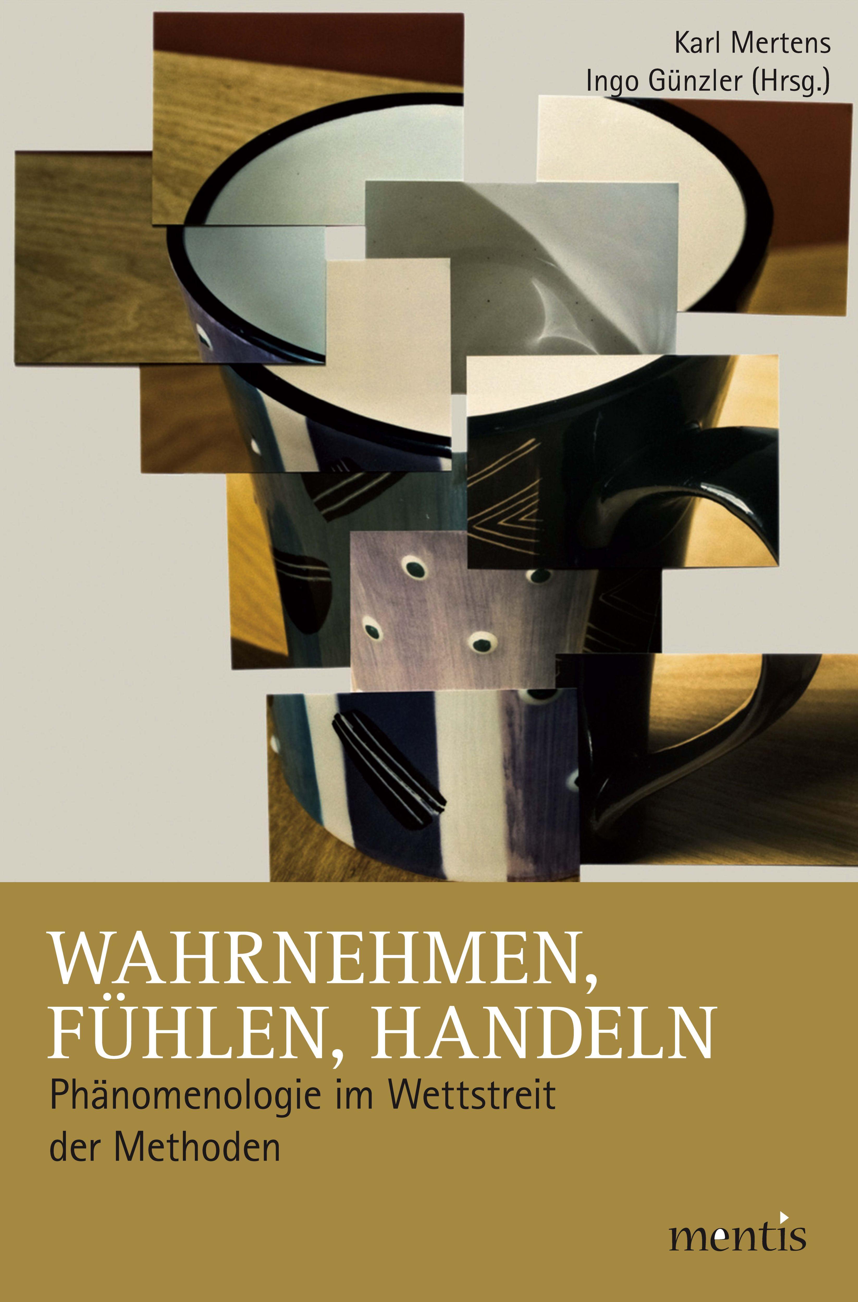 Wahrnehmen, Fühlen, Handeln  Phänomenologie im Wettstreit der Methoden  Karl Mertens  Taschenbuch  Deutsch  2013 - Mertens, Karl