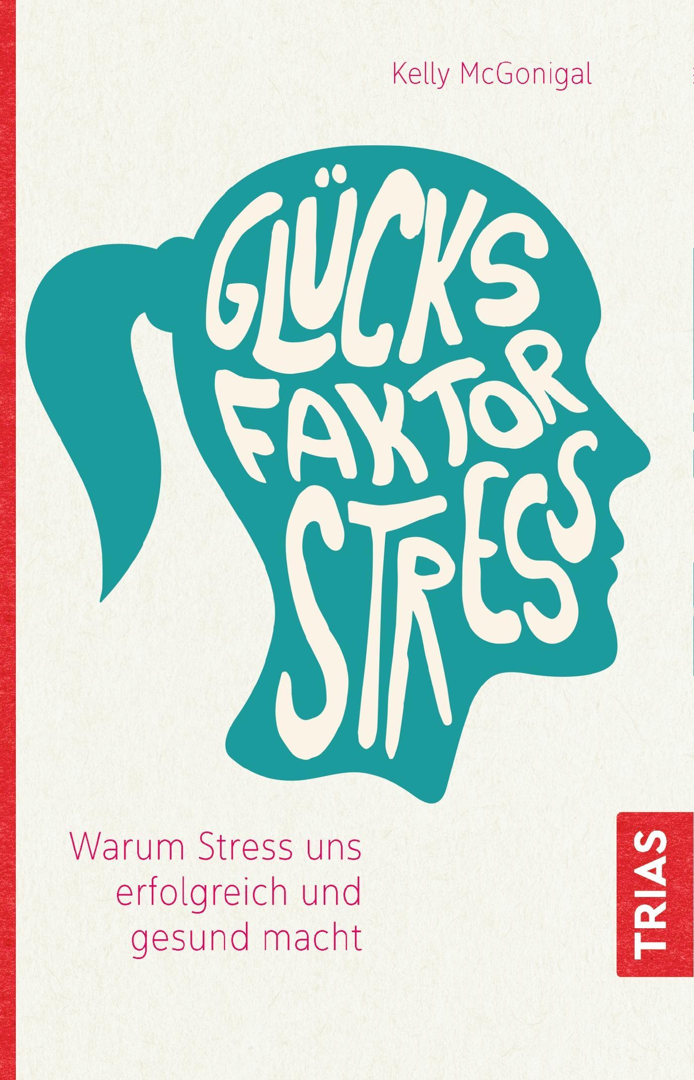 Glücksfaktor Stress, Warum Stress uns erfolgreich und gesund macht, McGonigal