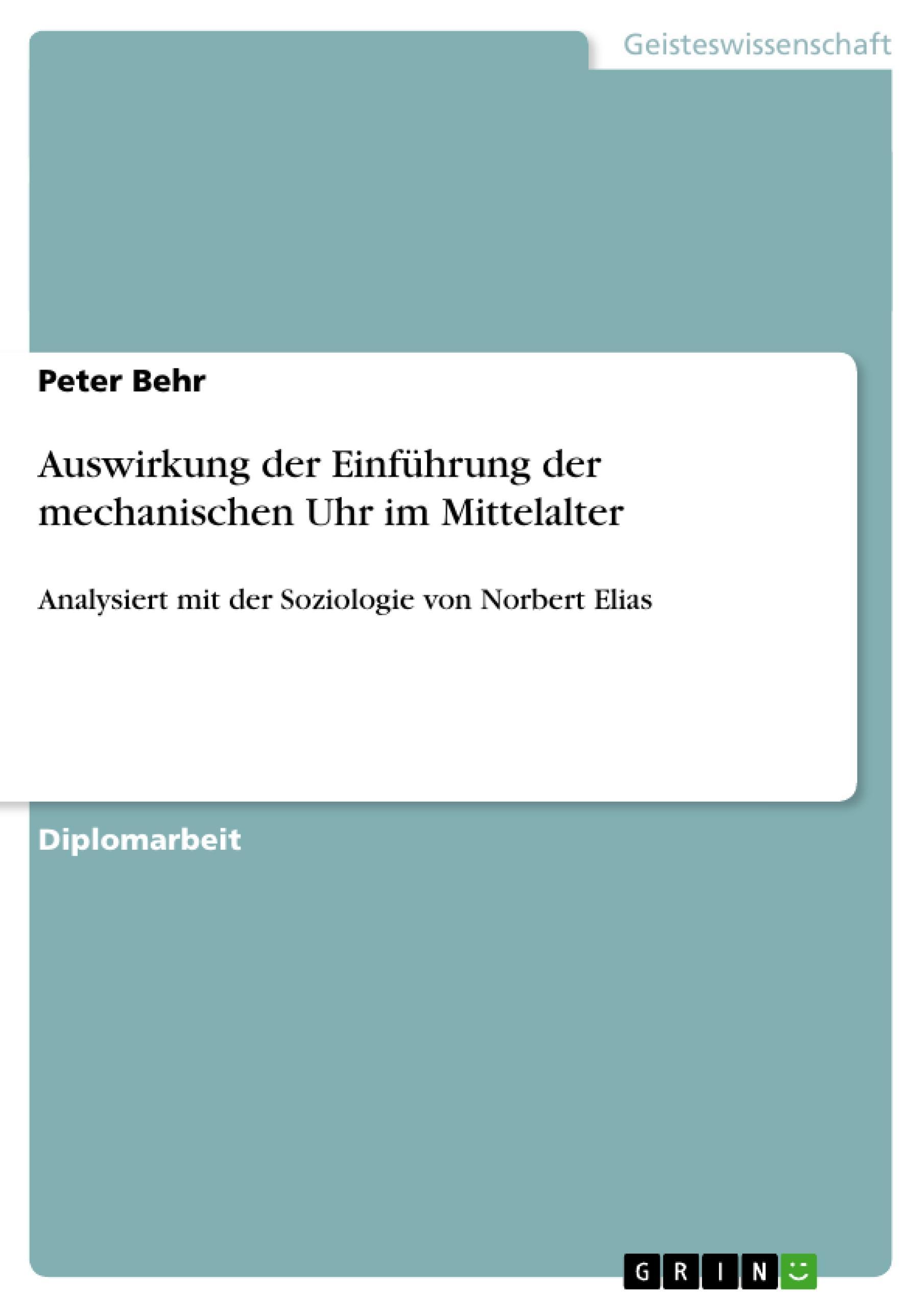 Auswirkung der Einführung der mechanischen Uhr im Mittelalter  Analysiert mit der Soziologie von Norbert Elias  Peter Behr  Taschenbuch  Deutsch  2010 - Behr, Peter