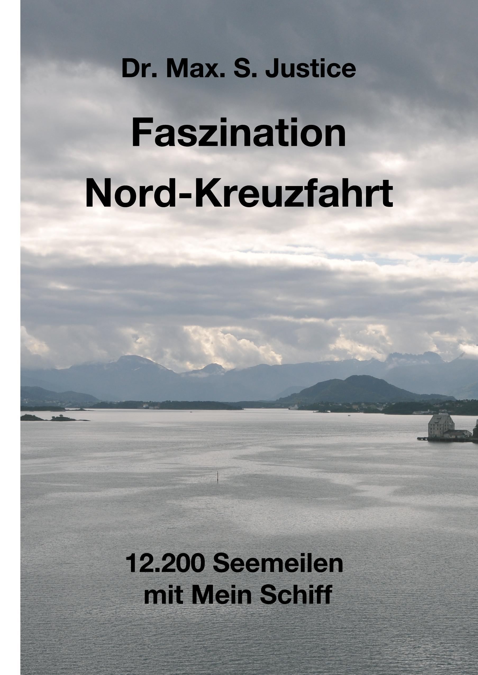 Faszination Nord-Kreuzfahrt  12.200 Seemeilen mit Mein Schiff  Max. S. Justice  Buch  HC runder Rücken kaschiert  Deutsch  2018 - Justice, Max. S.