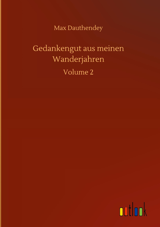 Gedankengut aus meinen Wanderjahren  Volume 2  Max Dauthendey  Buch  HC gerader Rücken kaschiert  Deutsch  2020 - Dauthendey, Max