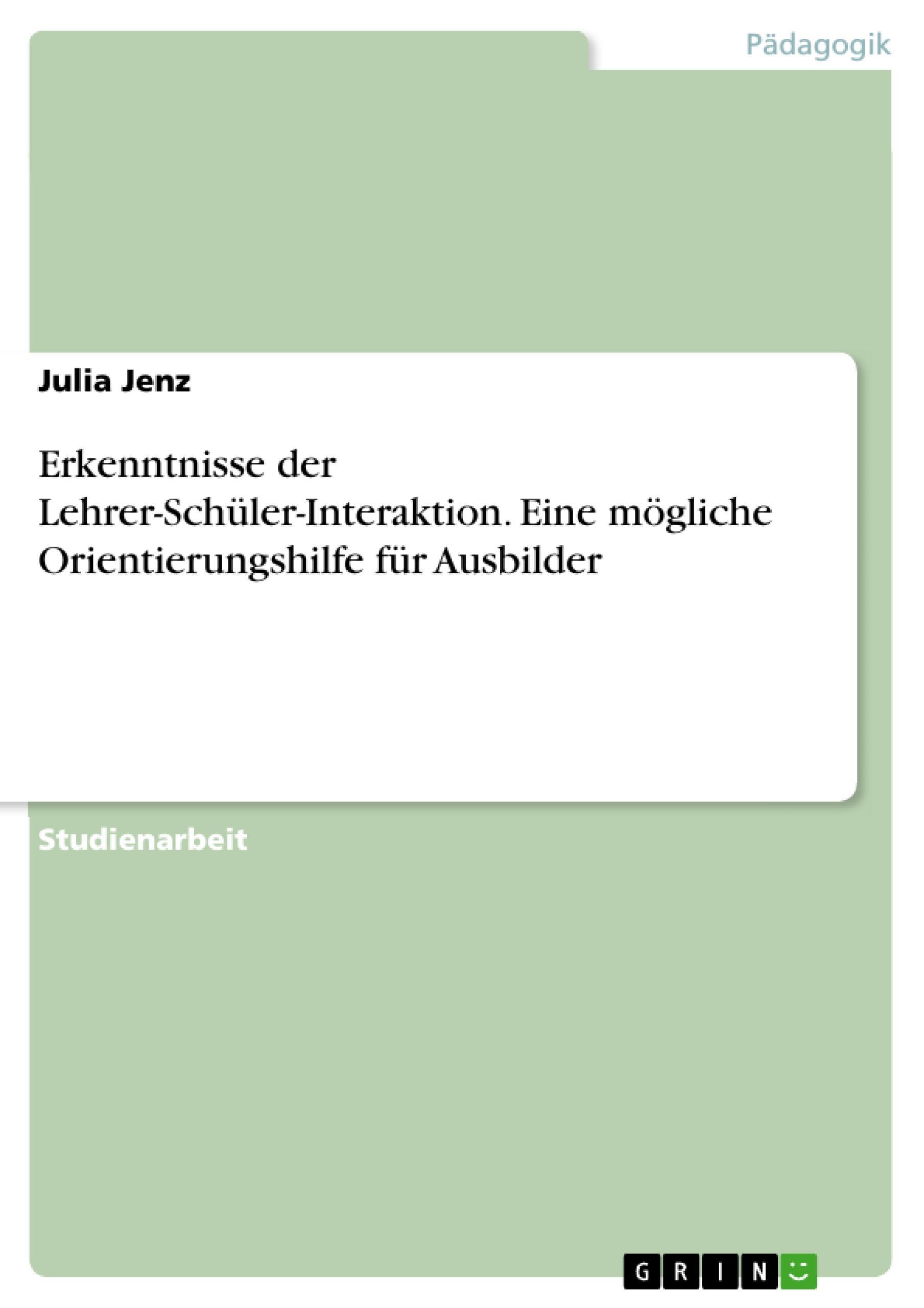 Erkenntnisse der Lehrer-Schüler-Interaktion. Eine mögliche Orientierungshilfe für Ausbilder  Julia Jenz  Taschenbuch  Deutsch  2013 - Jenz, Julia