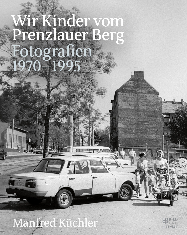 Wir Kinder vom Prenzlauer Berg  Fotografien 1970-1995  Buch  Deutsch  2020