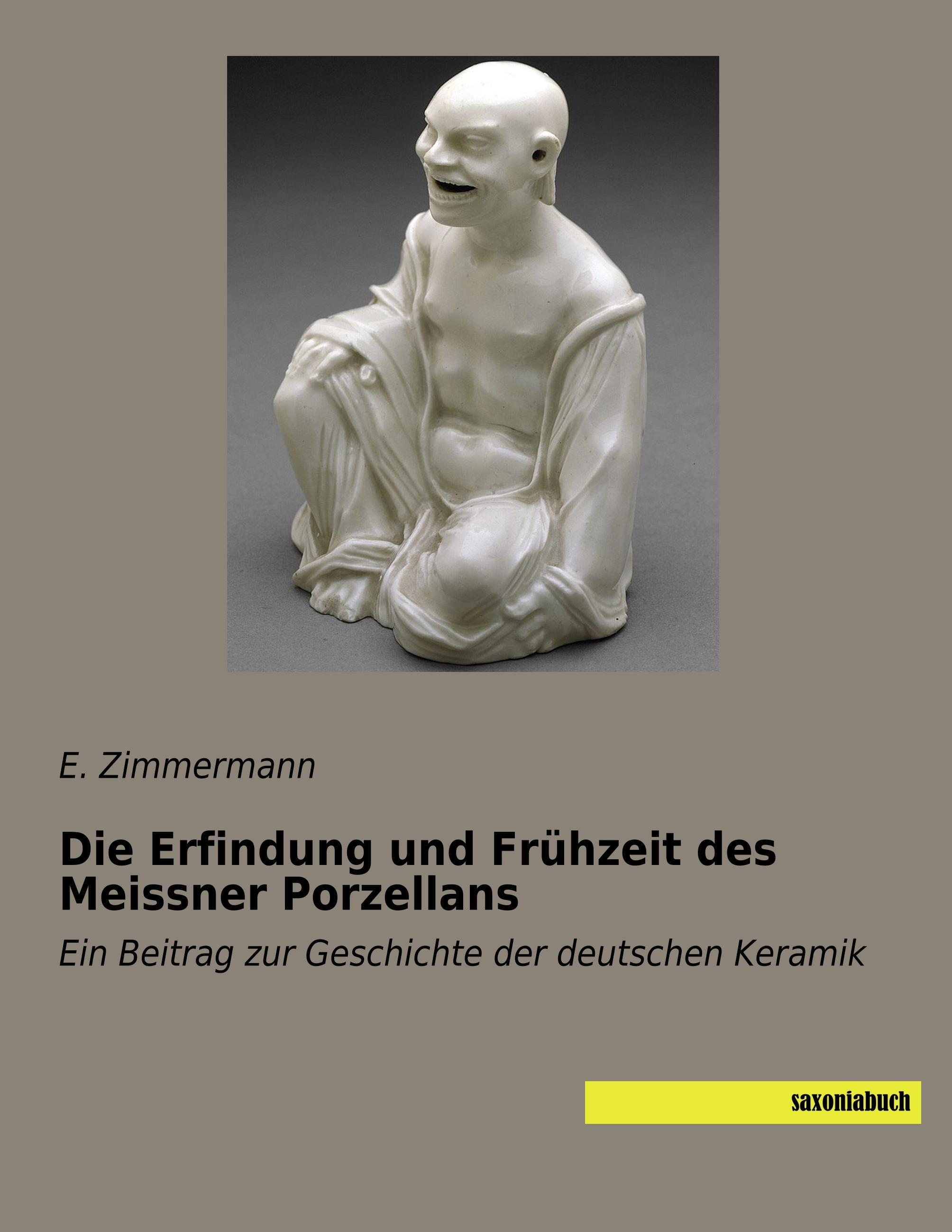 Die Erfindung und Frühzeit des Meissner Porzellans  Ein Beitrag zur Geschichte der deutschen Keramik  E. Zimmermann  Taschenbuch  Deutsch  2018