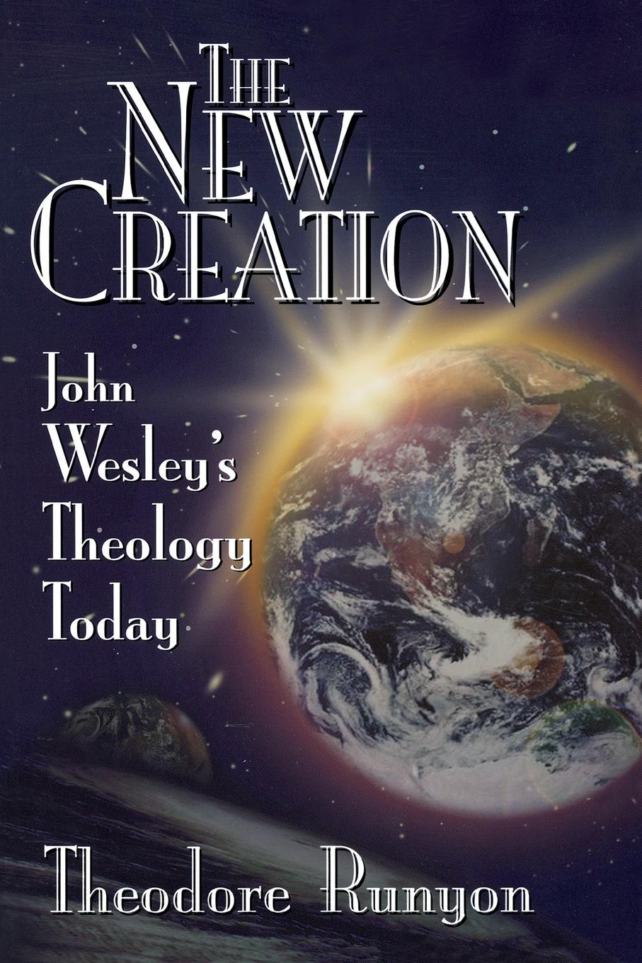 The New Creation: John Wesley's Theology Today  Theodore Runyon  Taschenbuch  Englisch  1998 - Runyon, Theodore