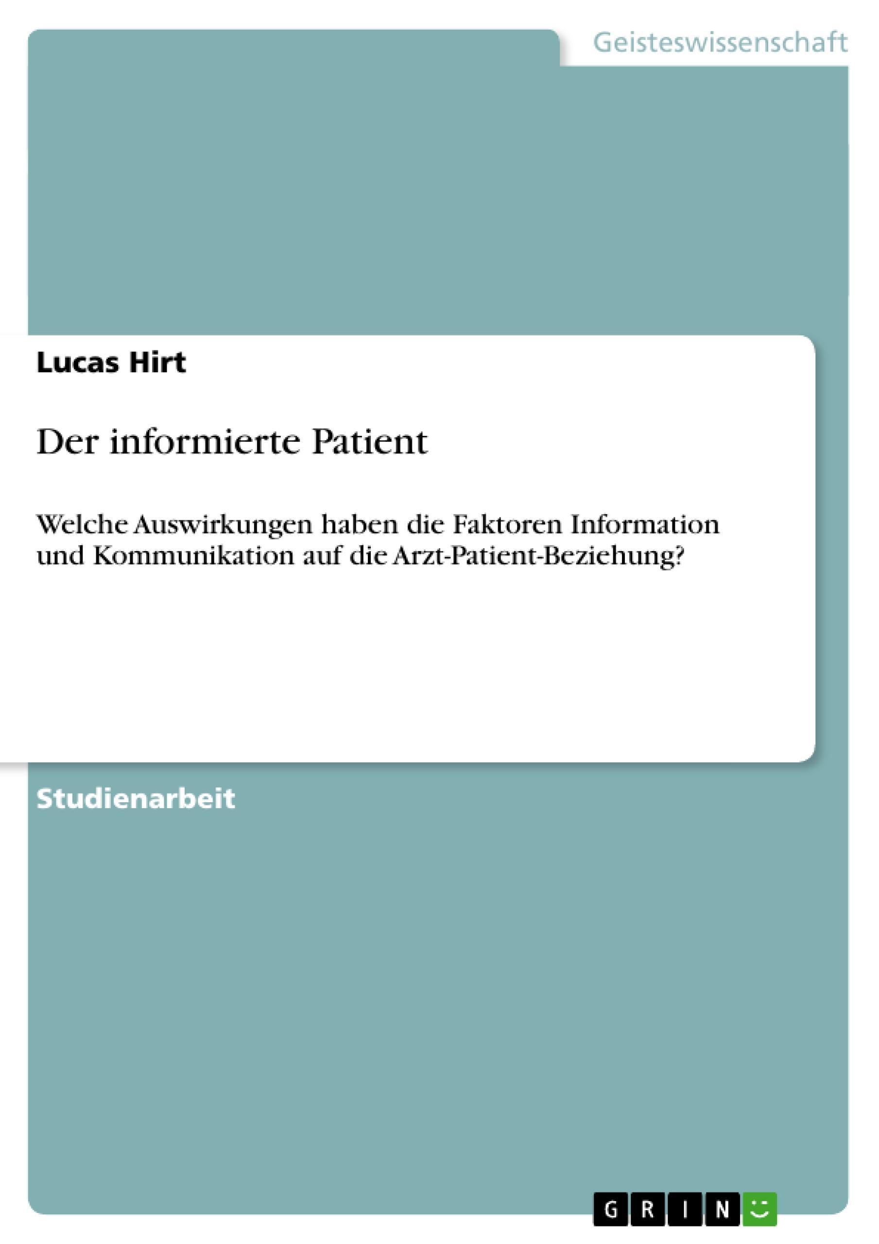 Der informierte Patient  Welche Auswirkungen haben die Faktoren Information und Kommunikation auf die Arzt-Patient-Beziehung?  Lucas Hirt  Broschüre  Deutsch  2010 - Hirt, Lucas