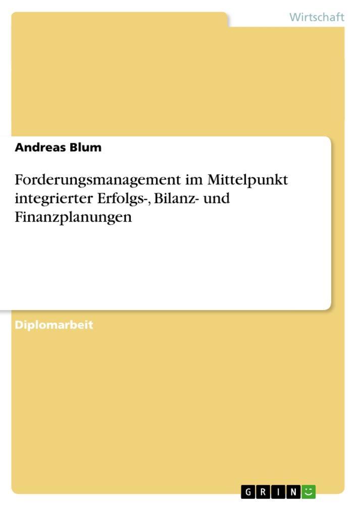 Forderungsmanagement im Mittelpunkt integrierter Erfolgs-, Bilanz- und Finanzplanungen  Andreas Blum  Taschenbuch  Deutsch  2010 - Blum, Andreas