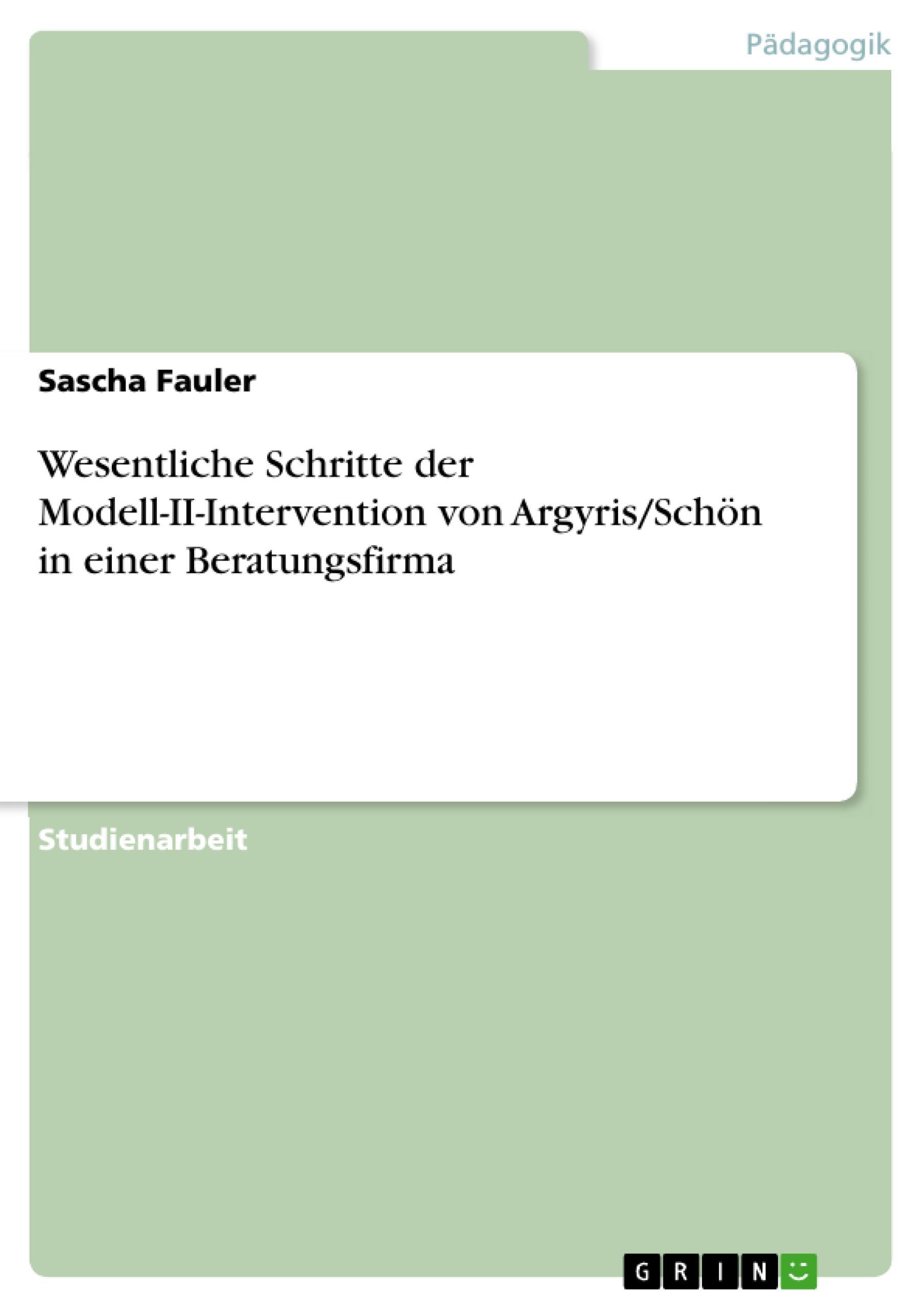 Wesentliche Schritte der Modell-II-Intervention von Argyris/Schön in einer Beratungsfirma  Sascha Fauler  Taschenbuch  Paperback  Deutsch  2010 - Fauler, Sascha