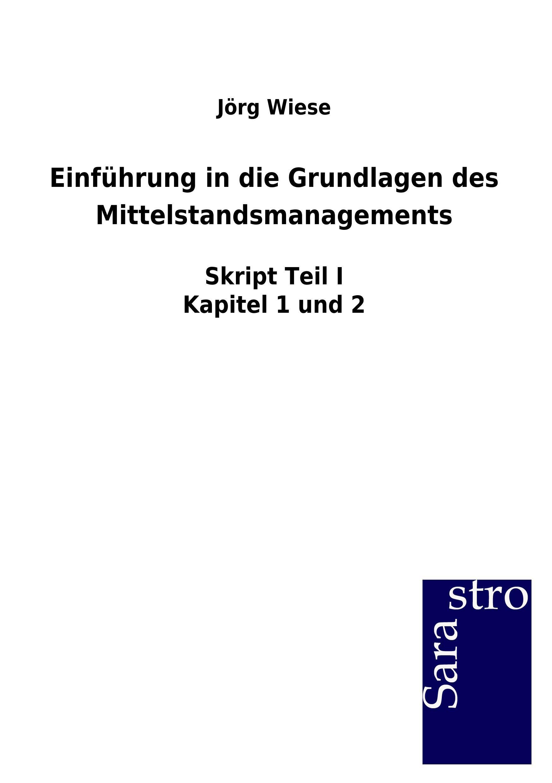 Einführung in die Grundlagen des Mittelstandsmanagements  Skript Teil I Kapitel 1 und 2  Jörg Wiese  Taschenbuch  Paperback  Deutsch  2018 - Jörg Wiese