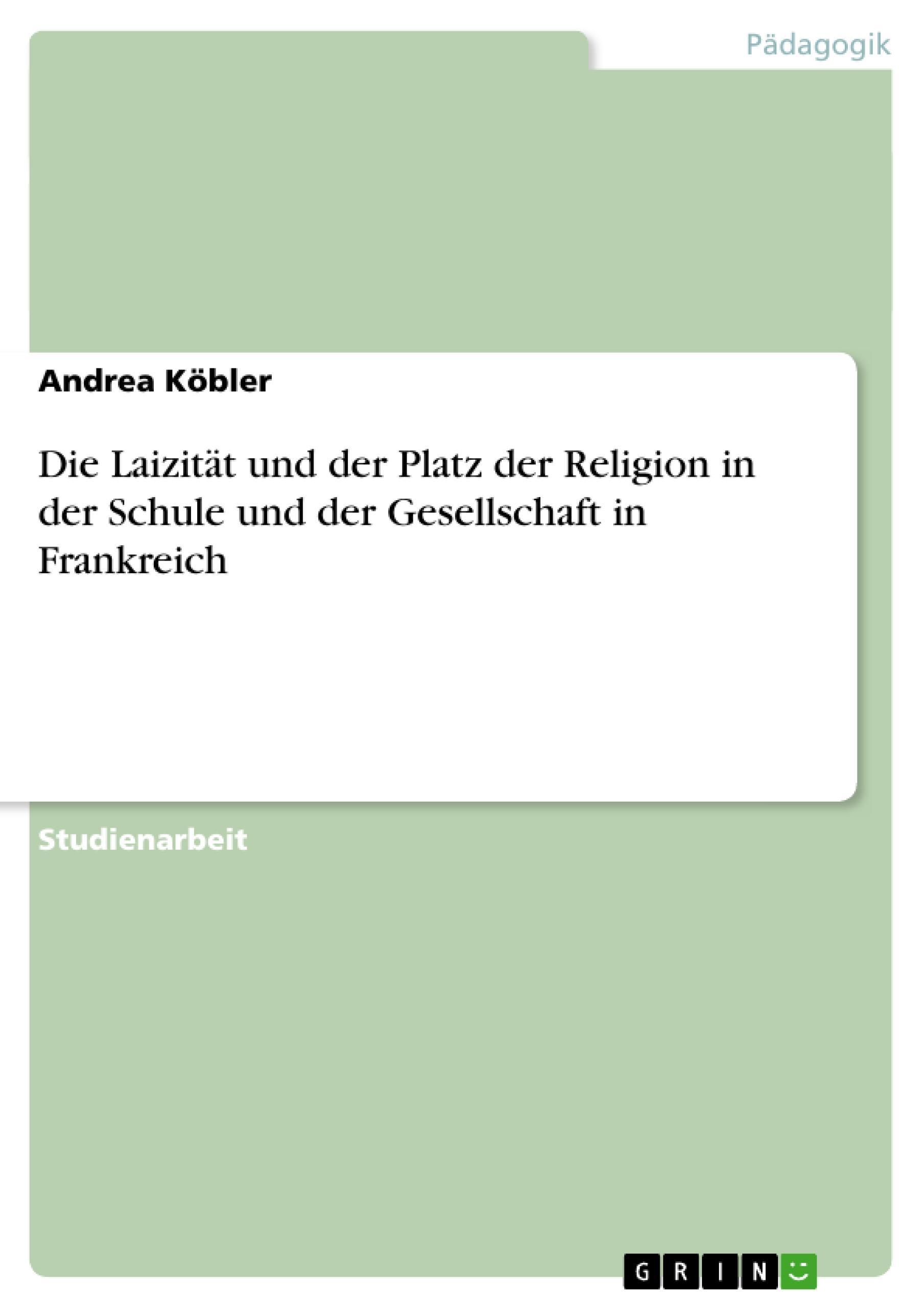 Die Laizität und der Platz der Religion in der Schule und der Gesellschaft in Frankreich  Andrea Köbler  Taschenbuch  Deutsch  2011 - Köbler, Andrea