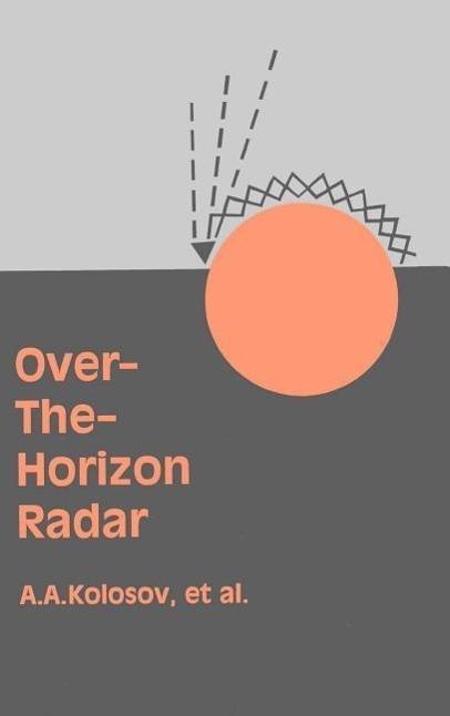 Over-The-Horizon Radar  Andrei A. Kolosov  Buch  Artech House Radar Library (Ha  Englisch  1987 - Kolosov, Andrei A.