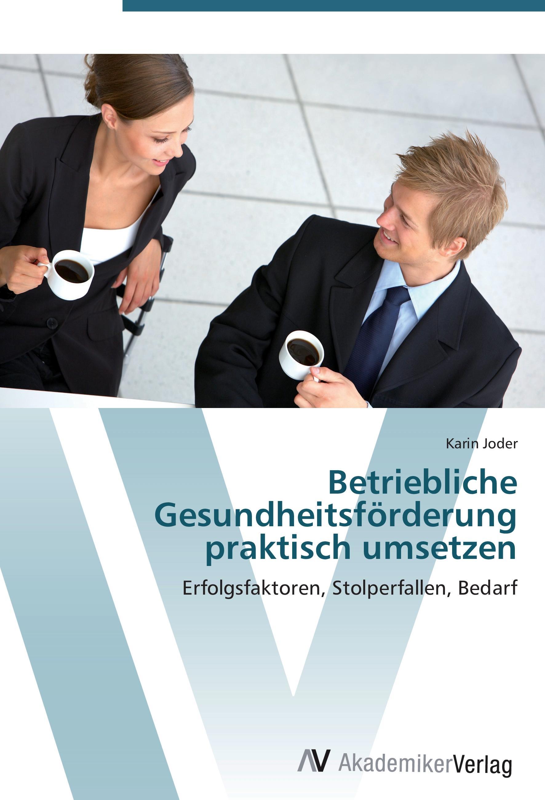 Betriebliche Gesundheitsförderung praktisch umsetzen  Erfolgsfaktoren, Stolperfallen, Bedarf  Karin Joder  Taschenbuch  Paperback  Deutsch  2012 - Joder, Karin