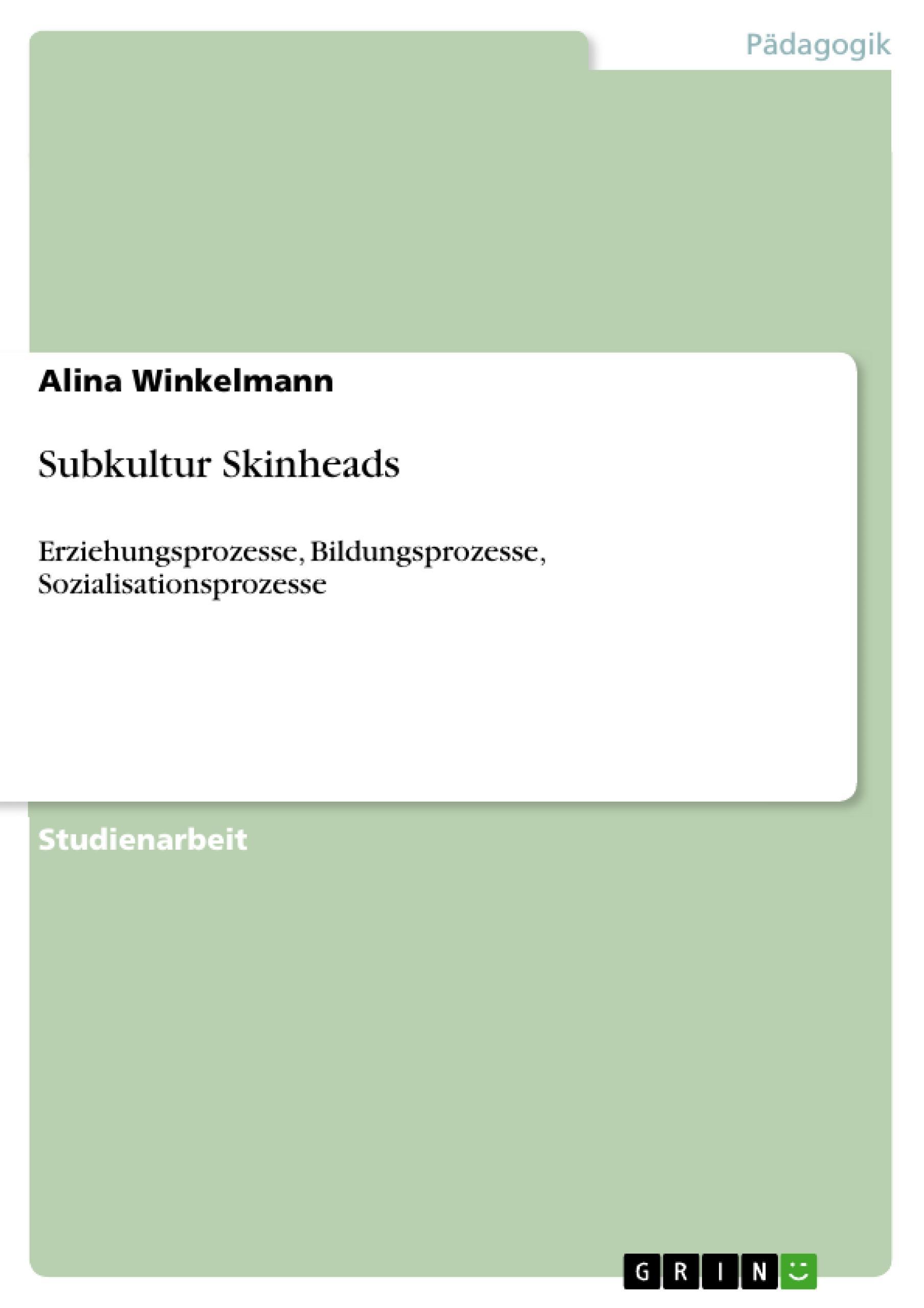 Subkultur Skinheads  Erziehungsprozesse, Bildungsprozesse, Sozialisationsprozesse  Alina Winkelmann  Taschenbuch  Deutsch  2010 - Winkelmann, Alina