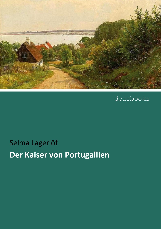 Der Kaiser von Portugallien  Selma Lagerlöf  Taschenbuch  Deutsch  2016 - Lagerlöf, Selma