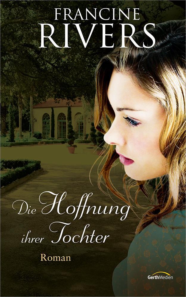 Die Hoffnung ihrer Tocher Roman Francine Rivers Taschenbuch Deutsch 2016