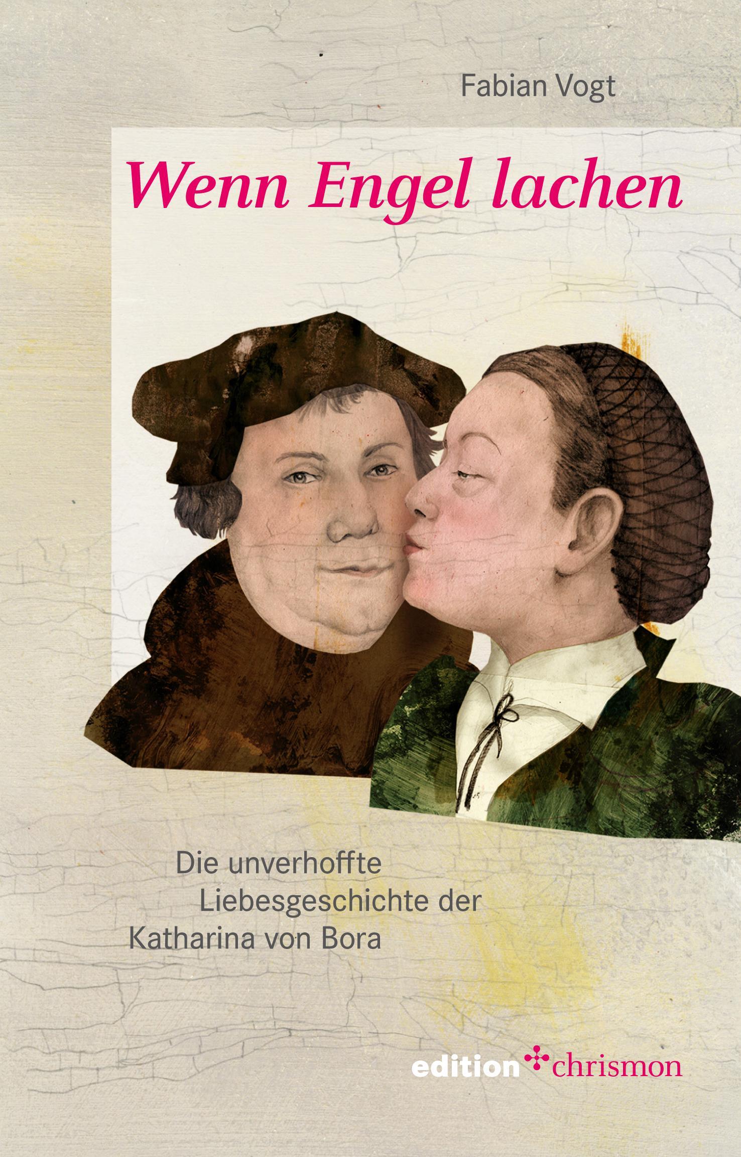 Wenn Engel lachen Die unverhoffte Liebesgeschichte der Katharina von Bora Vogt