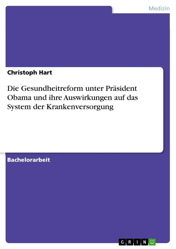 Die Gesundheitreform unter Präsident Obama und ihre Auswirkungen auf das System der Krankenversorgung  Christoph Hart  Taschenbuch  Deutsch  2010 - Hart, Christoph