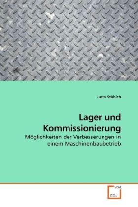 Lager und Kommissionierung  Möglichkeiten der Verbesserungen in einem Maschinenbaubetrieb  Jutta Stöbich  Taschenbuch  Paperback  Deutsch  2009 - Stöbich, Jutta