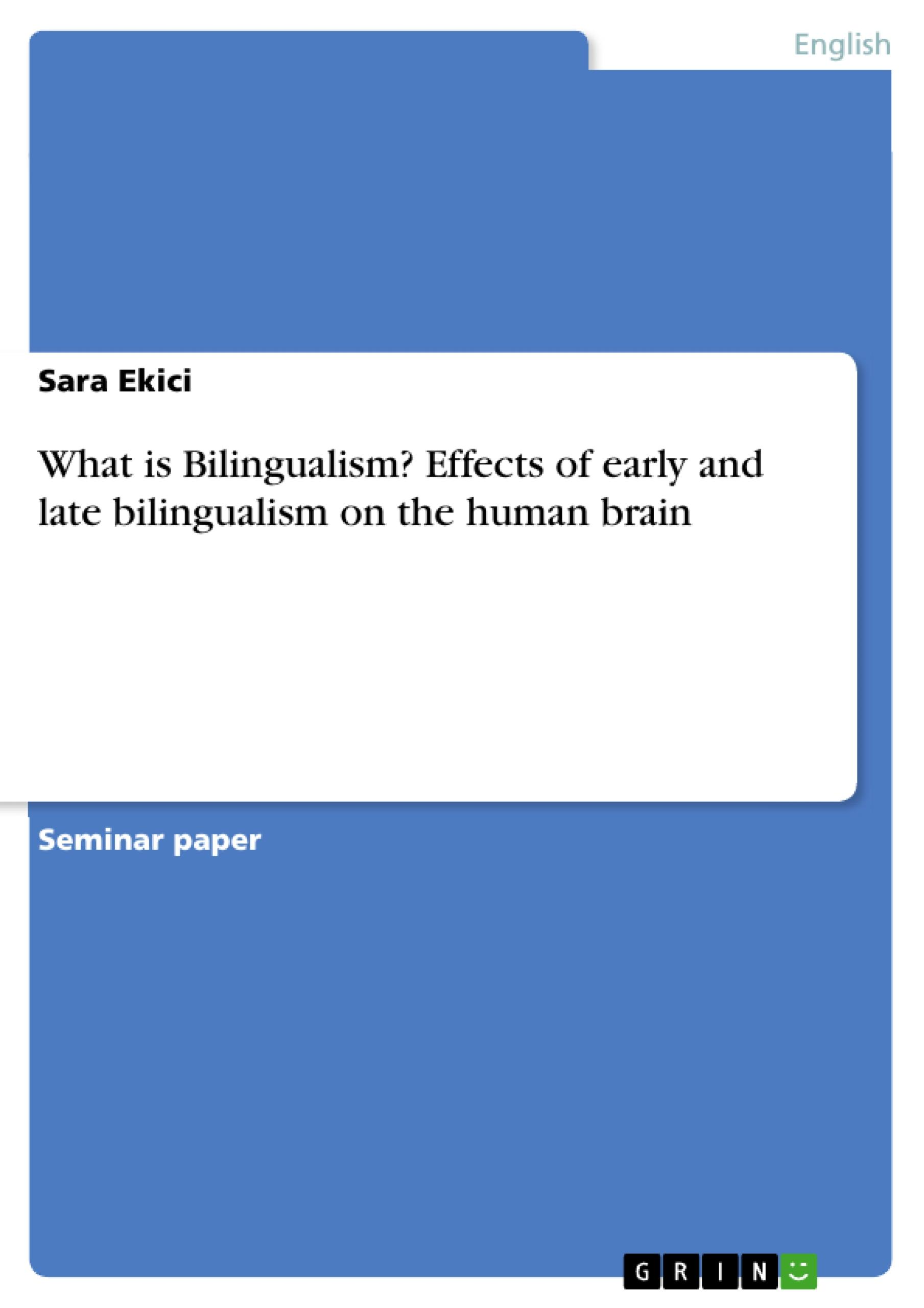 What is Bilingualism? Effects of early and late bilingualism on the human brain  Sara Ekici  Taschenbuch  Englisch  2016 - Ekici, Sara