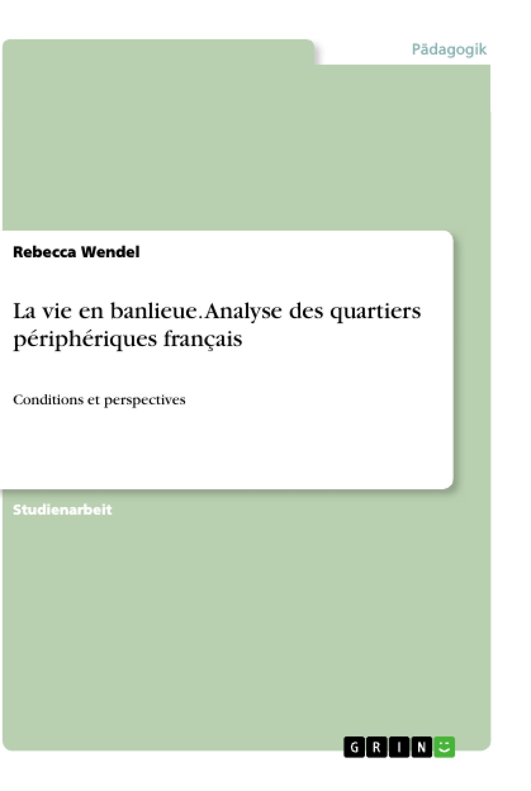 La vie en banlieue. Analyse des quartiers périphériques français  Conditions et perspectives  Rebecca Wendel  Taschenbuch  Paperback  Deutsch  2018 - Wendel, Rebecca