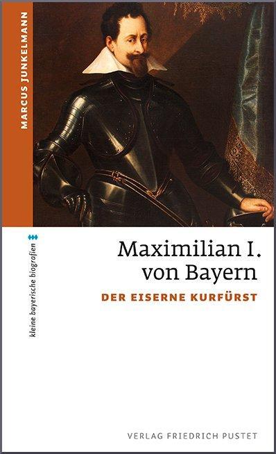 Maximilian-I-von-Bayern-Der-eiserne-Kurfuerst-Marcus-Junkelmann-Taschenbuch-2017