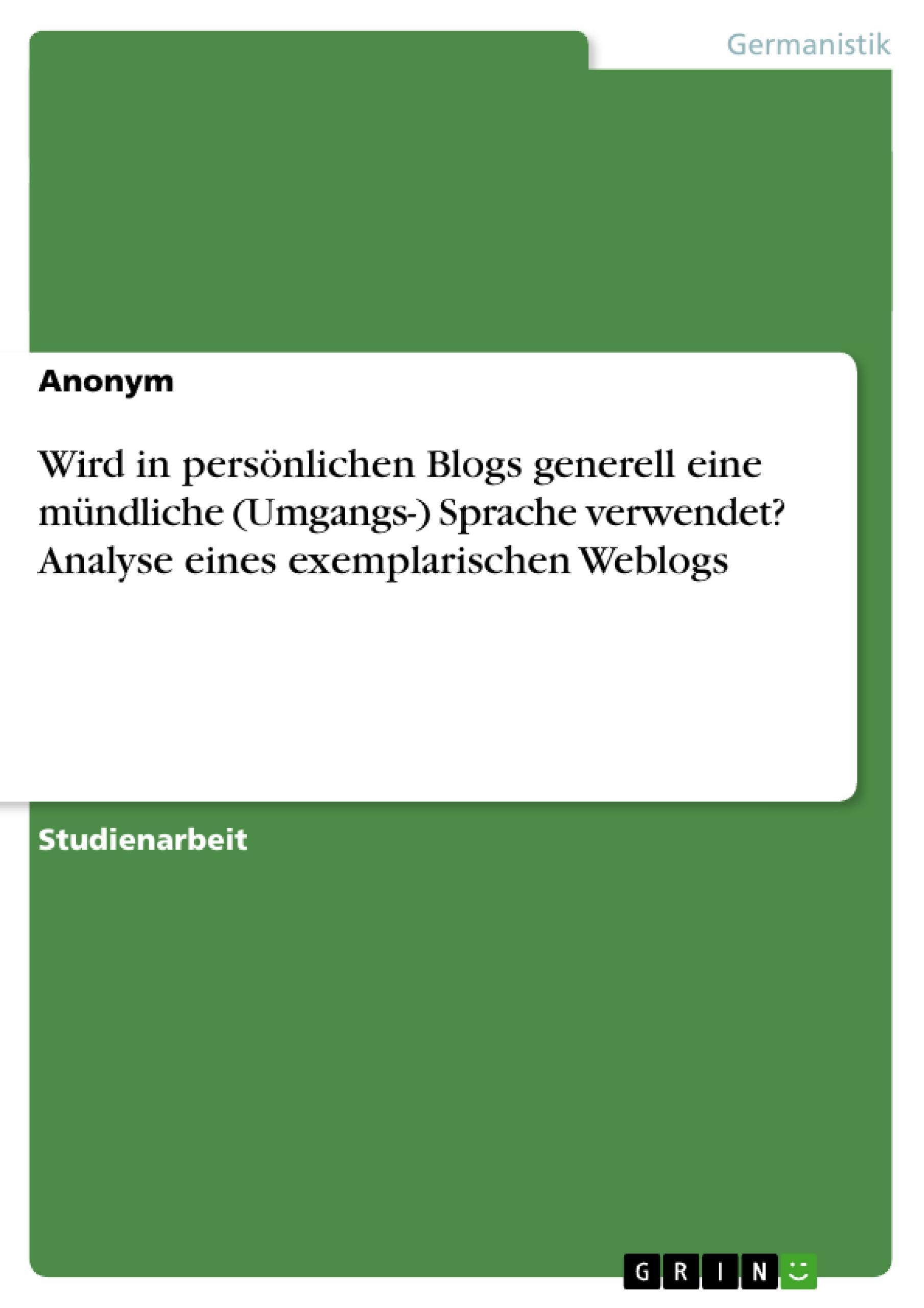 Wird in persönlichen Blogs generell eine mündliche (Umgangs-) Sprache verwendet? Analyse eines exemplarischen Weblogs  Taschenbuch  Deutsch  2010
