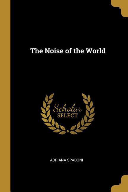 The Noise of the World  Adriana Spadoni  Taschenbuch  Englisch  2019 - Spadoni, Adriana