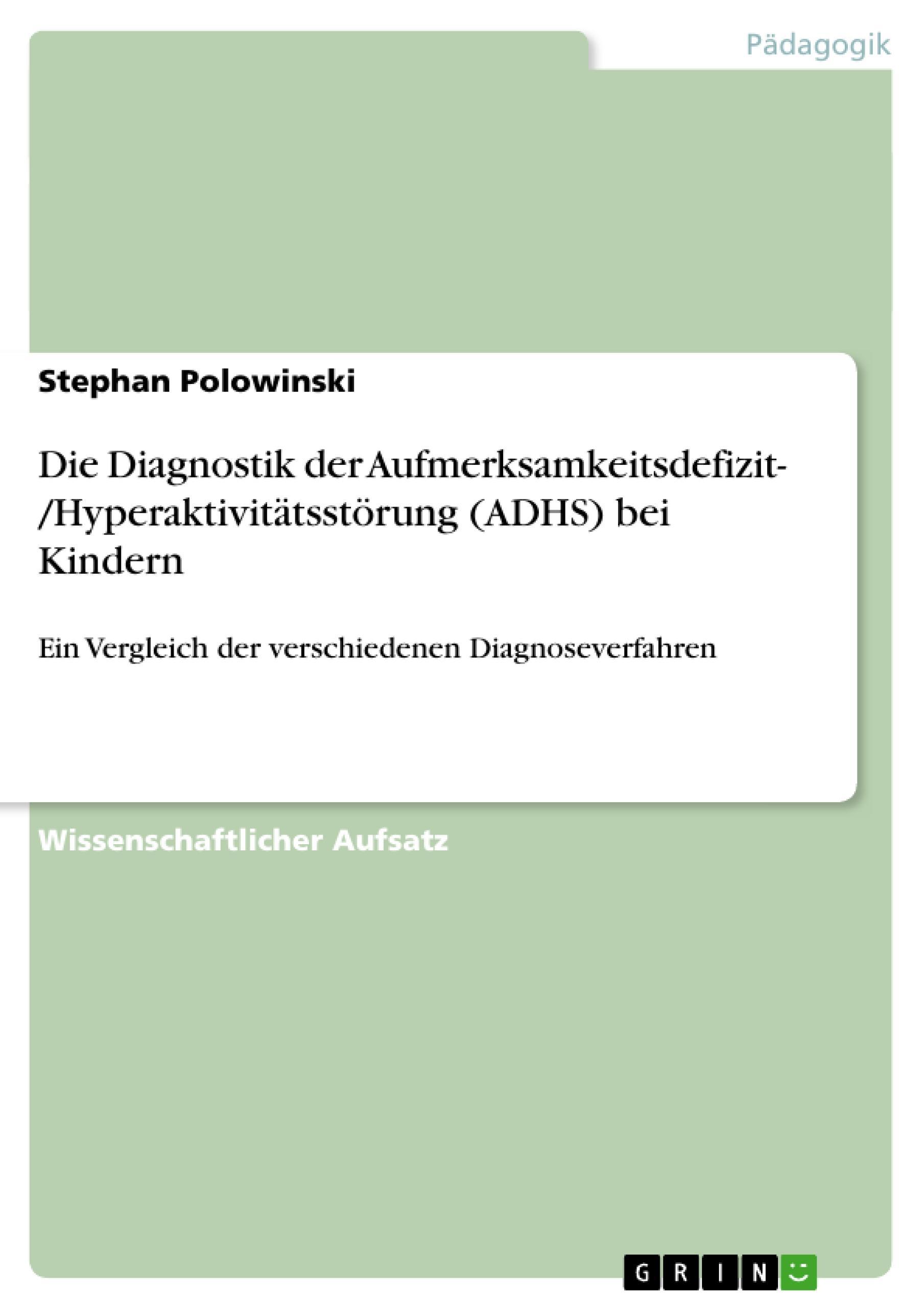 Die Diagnostik der Aufmerksamkeitsdefizit- /Hyperaktivitätsstörung (ADHS) bei Kindern  Ein Vergleich der verschiedenen Diagnoseverfahren  Stephan Polowinski  Taschenbuch  Deutsch  2010 - Polowinski, Stephan