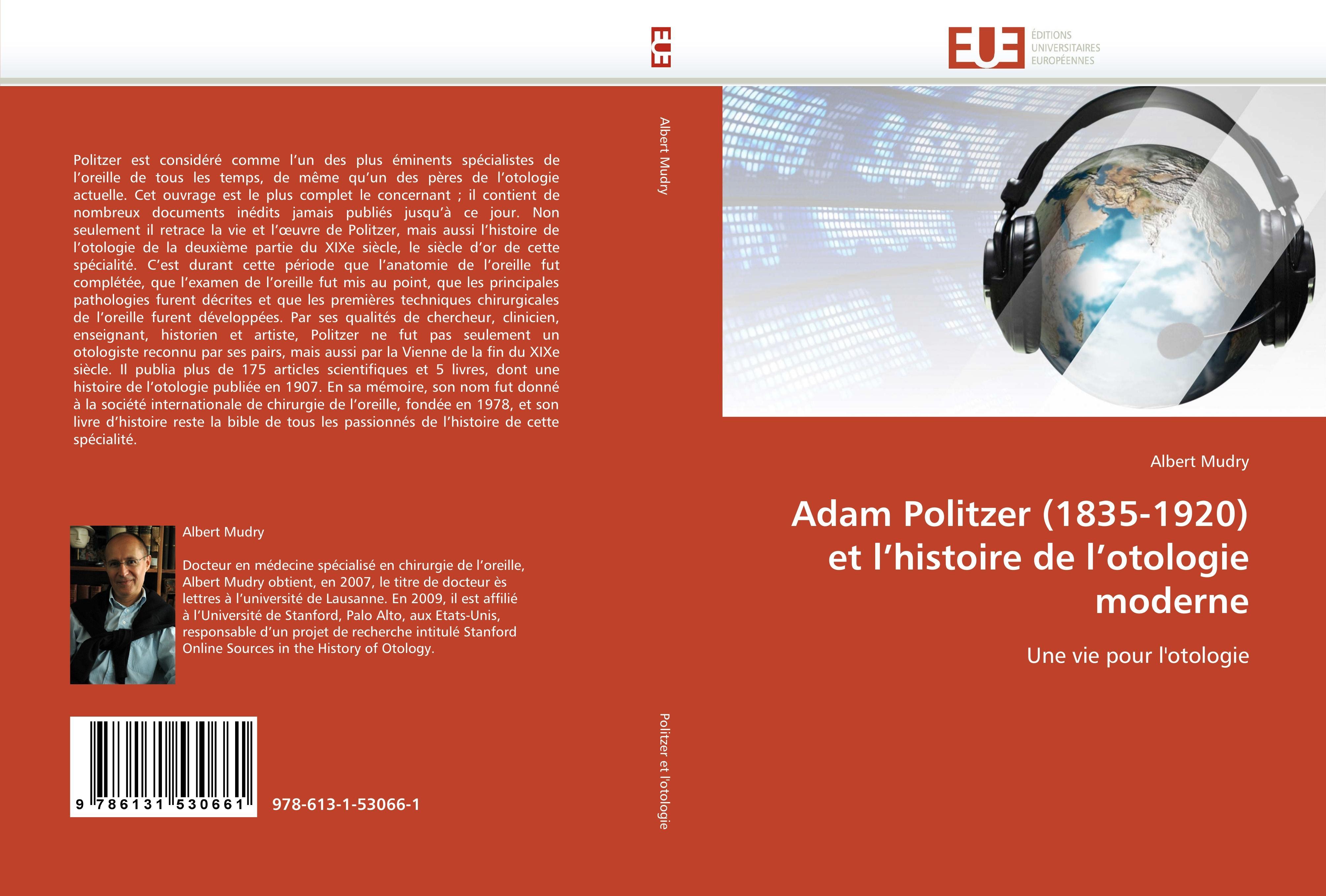 Adam Politzer (1835-1920) Et l''histoire de l''otologie Moderne  Mudry-A  Taschenbuch  Omn.Univ.Europ  Französisch  2018 - Mudry-A