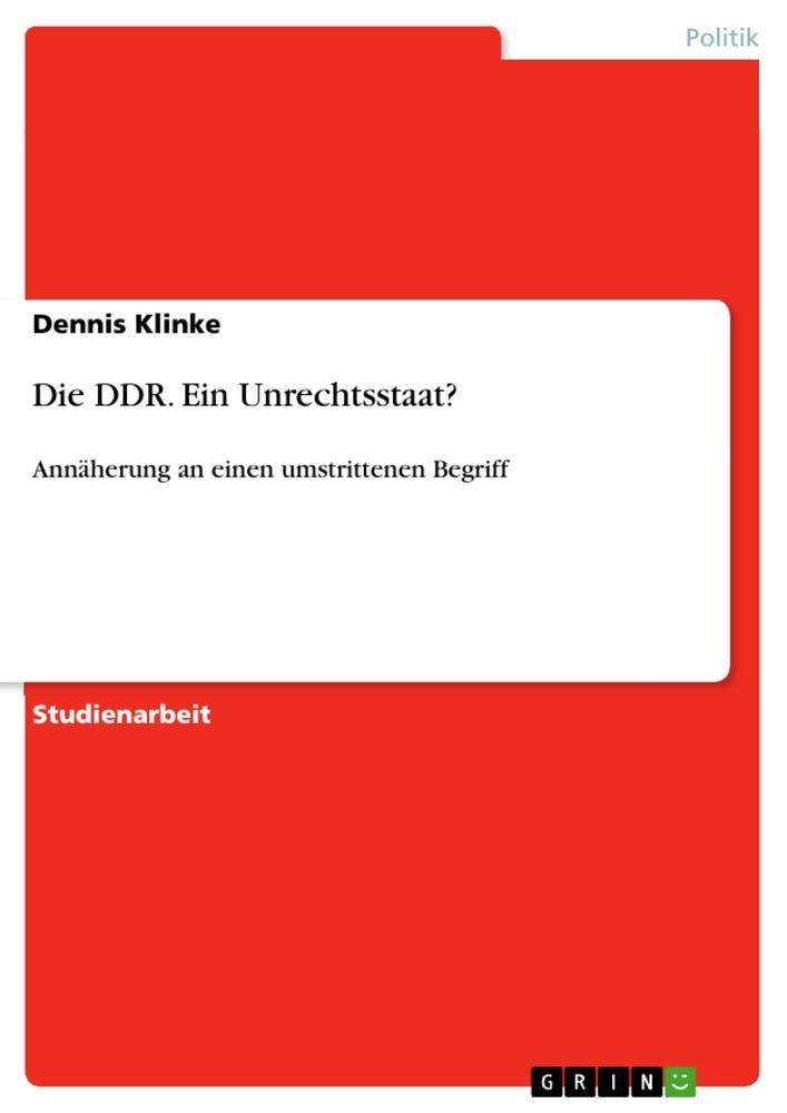 Die DDR. Ein Unrechtsstaat?  Annäherung an einen umstrittenen Begriff  Dennis Klinke  Taschenbuch  Paperback  Deutsch  2017 - Klinke, Dennis