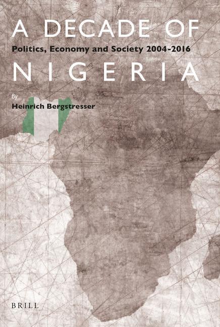 A Decade of Nigeria: Politics, Economy and Society 2004-2016  Heinrich Bergstresser  Taschenbuch  Englisch  2017 - Bergstresser, Heinrich