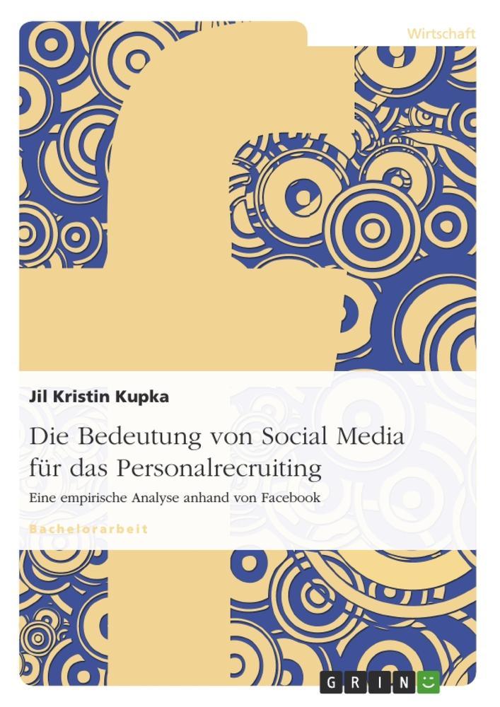 Die Bedeutung von Social Media für das Personalrecruiting  Eine empirische Analyse anhand von Facebook  Jil Kristin Kupka  Taschenbuch  Deutsch  2010 - Kupka, Jil Kristin