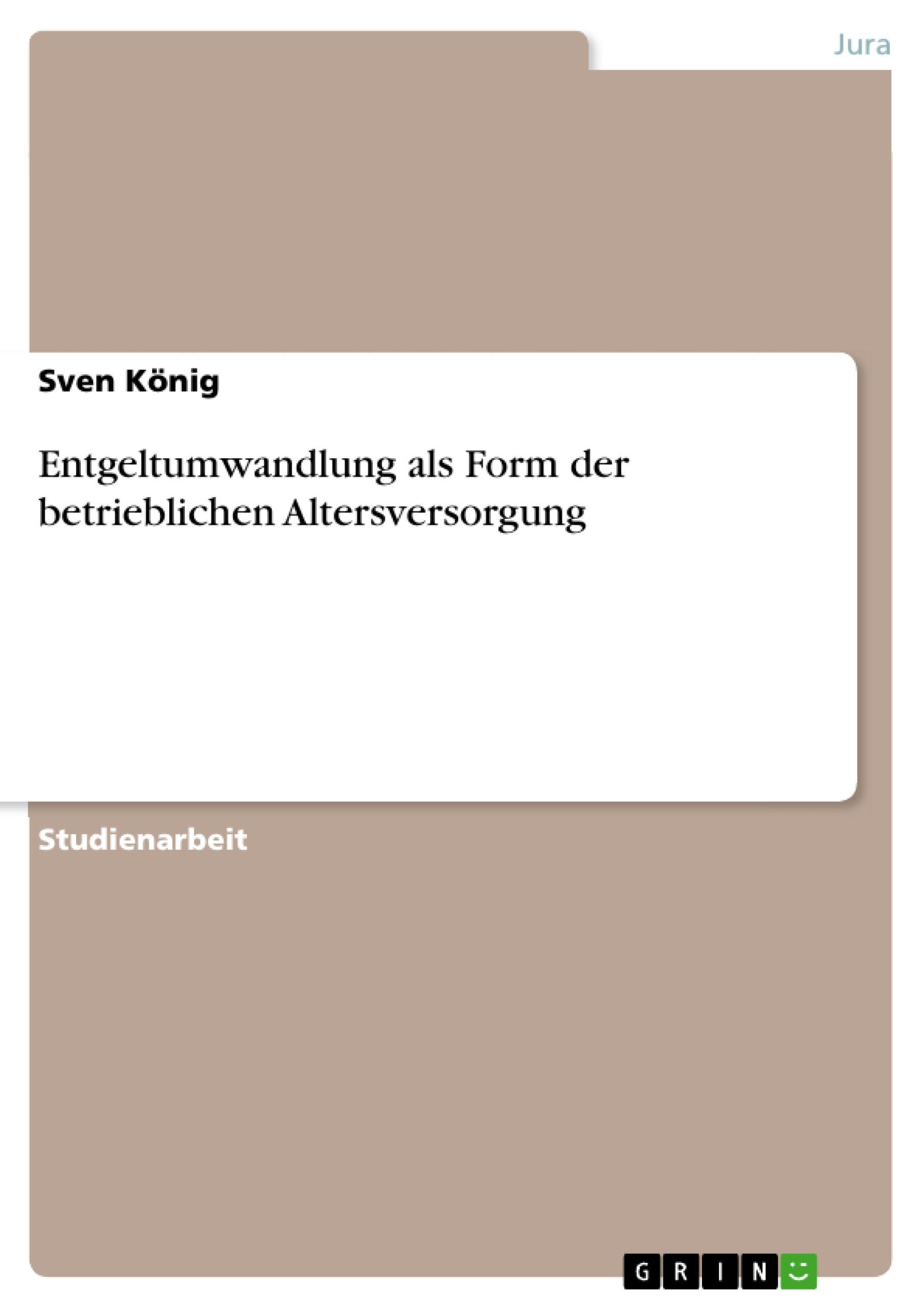Entgeltumwandlung als Form der betrieblichen Altersversorgung  Sven König  Taschenbuch  Deutsch  2010 - König, Sven