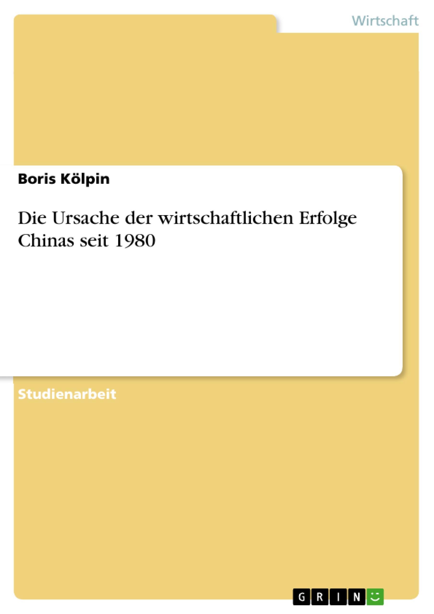 Die Ursache der wirtschaftlichen Erfolge Chinas seit 1980  Boris Kölpin  Taschenbuch  Deutsch  2010 - Kölpin, Boris