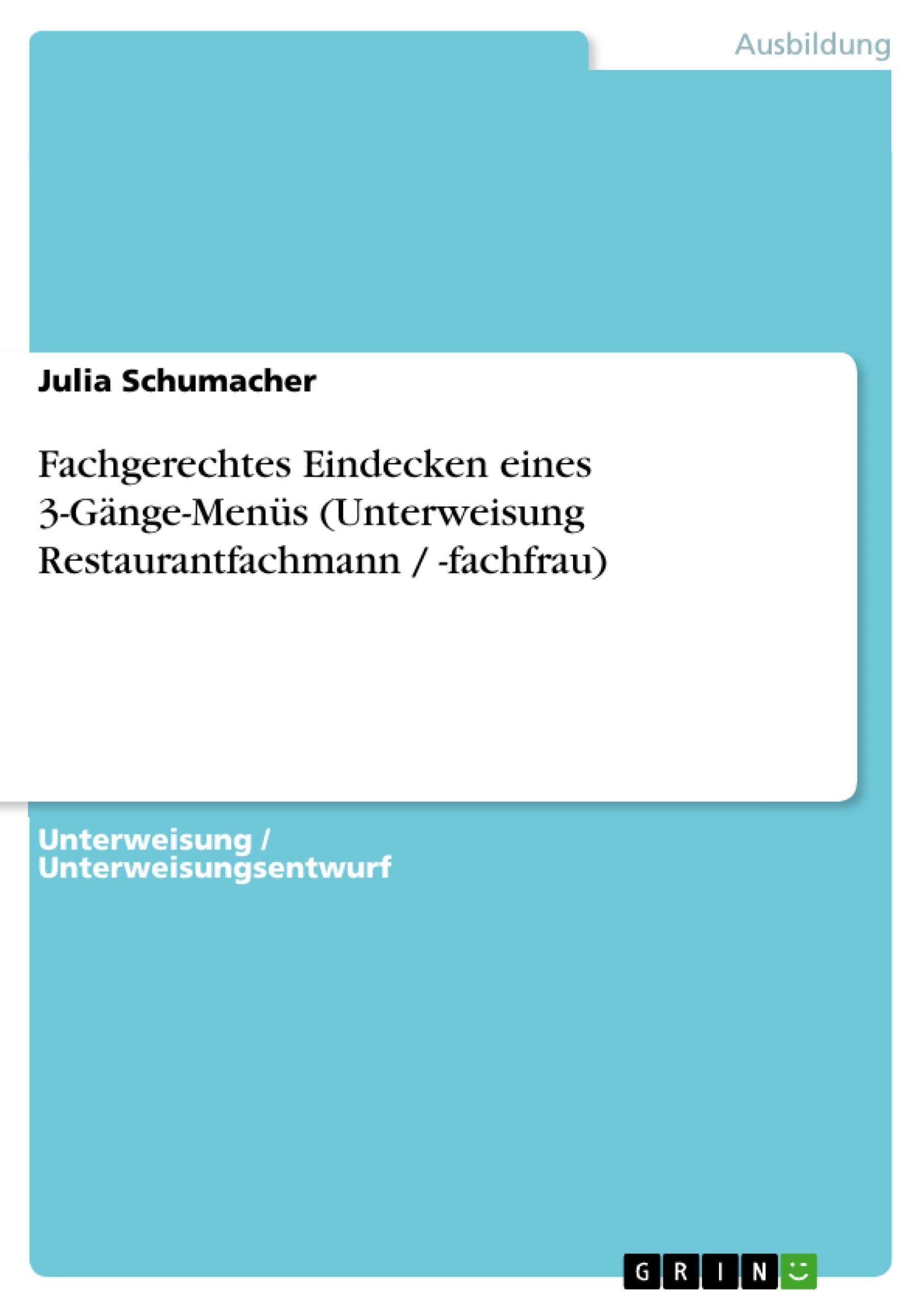 Fachgerechtes Eindecken eines 3-Gänge-Menüs (Unterweisung Restaurantfachmann / -fachfrau)  Julia Schumacher  Taschenbuch  Booklet  Deutsch  2010 - Schumacher, Julia