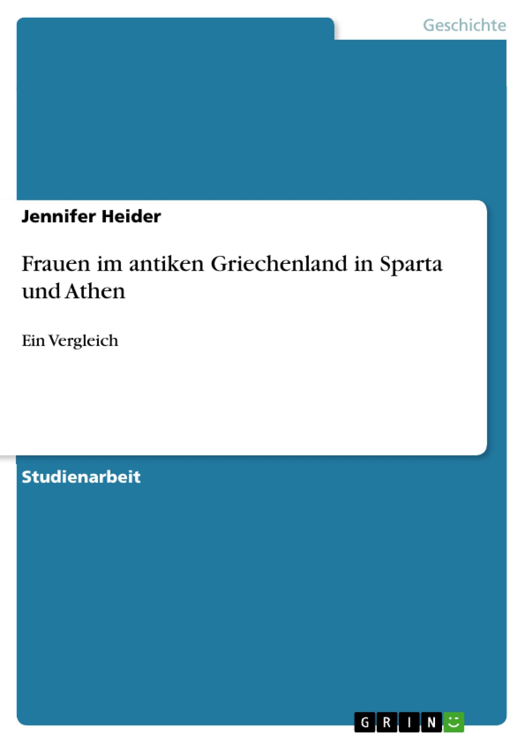 Frauen im antiken Griechenland in Sparta und Athen  Ein Vergleich  Jennifer Heider  Taschenbuch  Booklet  Deutsch  2011