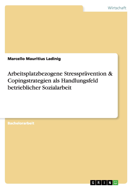 Arbeitsplatzbezogene Stressprävention & Copingstrategien als Handlungsfeld betrieblicher Sozialarbeit  Marcello Mauritius Ladinig  Taschenbuch  Deutsch  2010 - Ladinig, Marcello Mauritius