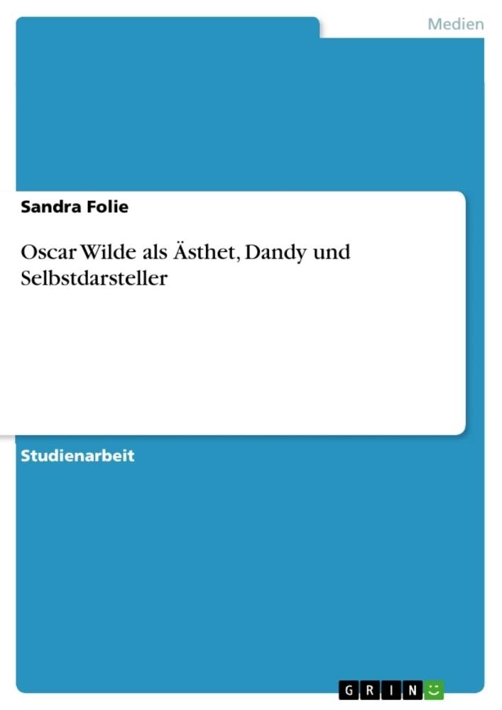 Oscar Wilde als Ästhet, Dandy und Selbstdarsteller  Sandra Folie  Taschenbuch  Deutsch  2010 - Folie, Sandra