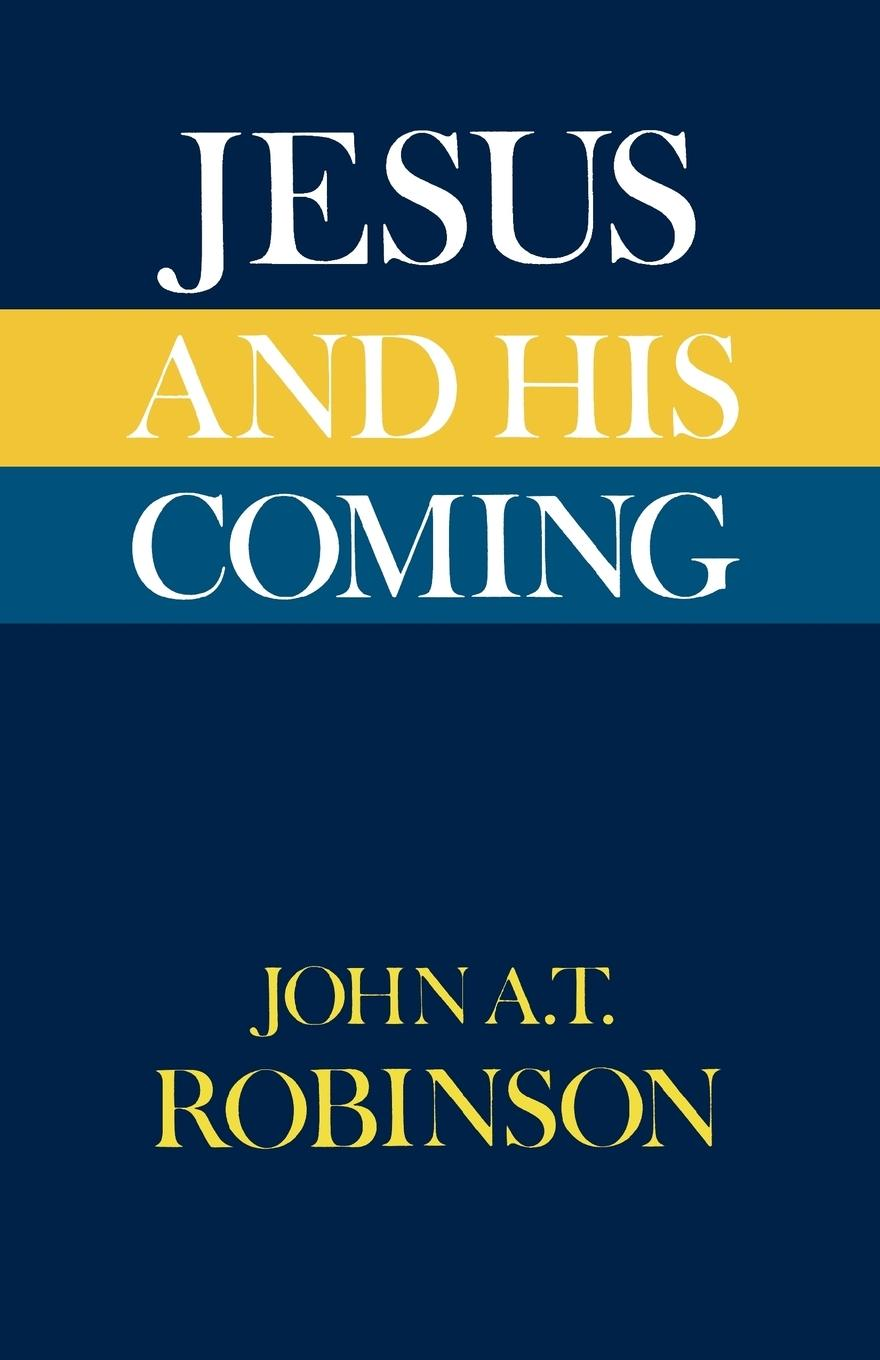 Jesus and His Coming John A. T. Robinson Taschenbuch Englisch 2012